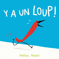 Y a un loup ! | Maudet, Matthieu - Dessinateur de bandes dessinées, illustrateur, p. Auteur. Illustrateur